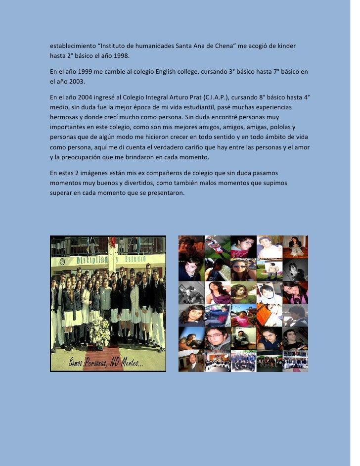 """establecimiento """"Instituto de humanidades Santa Ana de Chena"""" me acogió de kinder hasta 2° básico el año 1998.  En el año ..."""