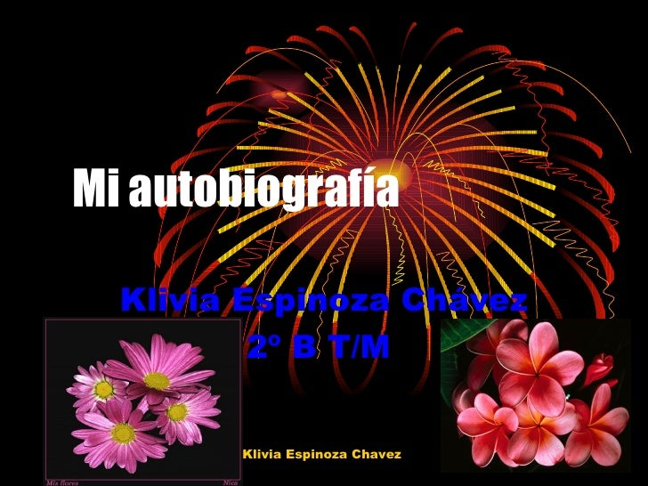 Mi autobiografía  Klivia Espinoza Chávez 2º B T/M  Klivia Espinoza Chavez