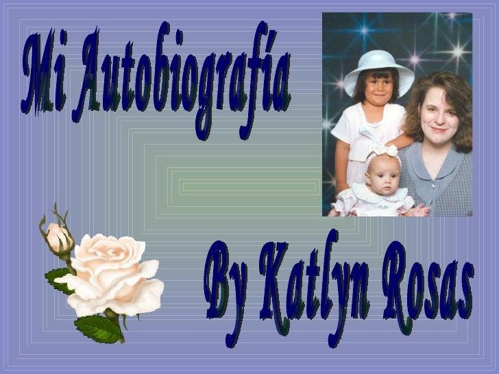Mi Autobiografía By Katlyn Rosas