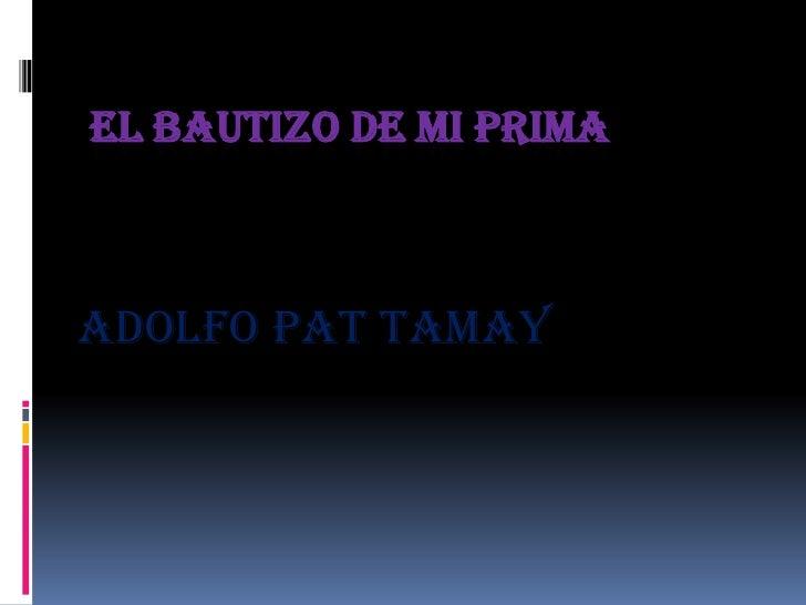 EL BAUTIZO DE MI PRIMA<br />ADOLFO PAT TAMAY<br />