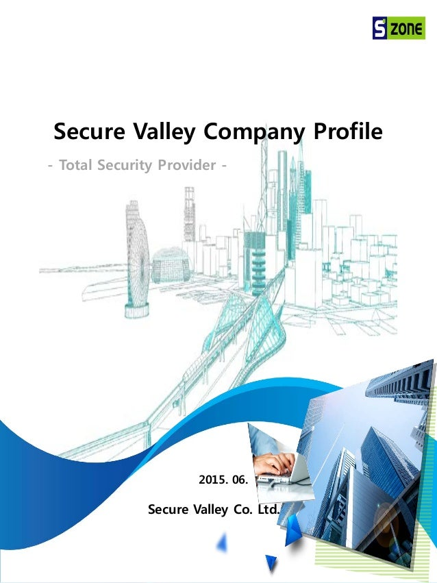 COPYRIGHT 2015 BY Secure Valley ALL RIGHT RESERVED 1 Secure Valley Company Profile 2015. 06. Secure Valley Co. Ltd. - Tota...