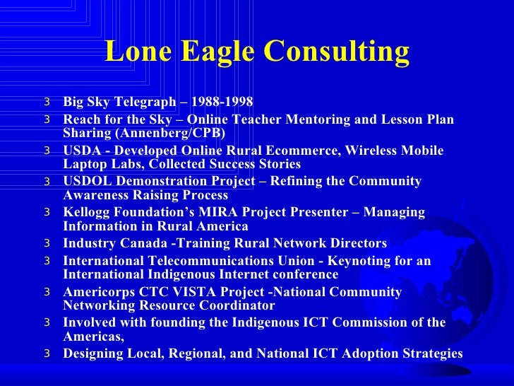 Lone Eagle Consulting <ul><li>Big Sky Telegraph – 1988-1998 </li></ul><ul><li>Reach for the Sky – Online Teacher Mentoring...