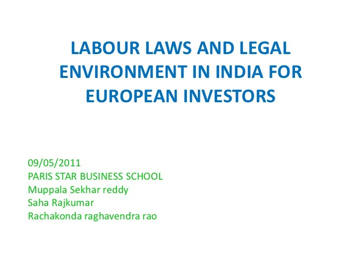 LABOUR LAWS AND LEGAL ENVIRONMENT IN INDIA FOR EUROPEAN INVESTORS<br />09/05/2011<br />PARIS STAR BUSINESS SCHOOL<br />Mup...