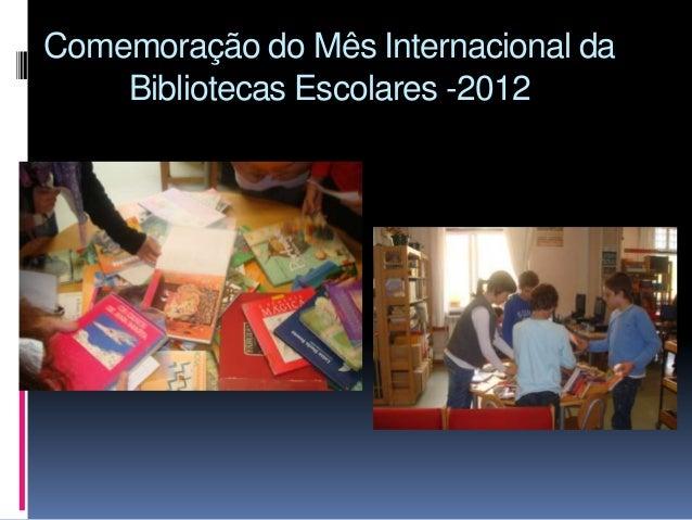 Comemoração do Mês Internacional da    Bibliotecas Escolares -2012