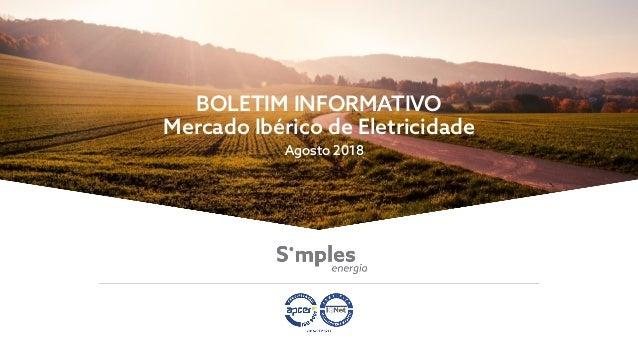 BOLETIM INFORMATIVO Mercado Ibérico de Eletricidade Agosto 2018