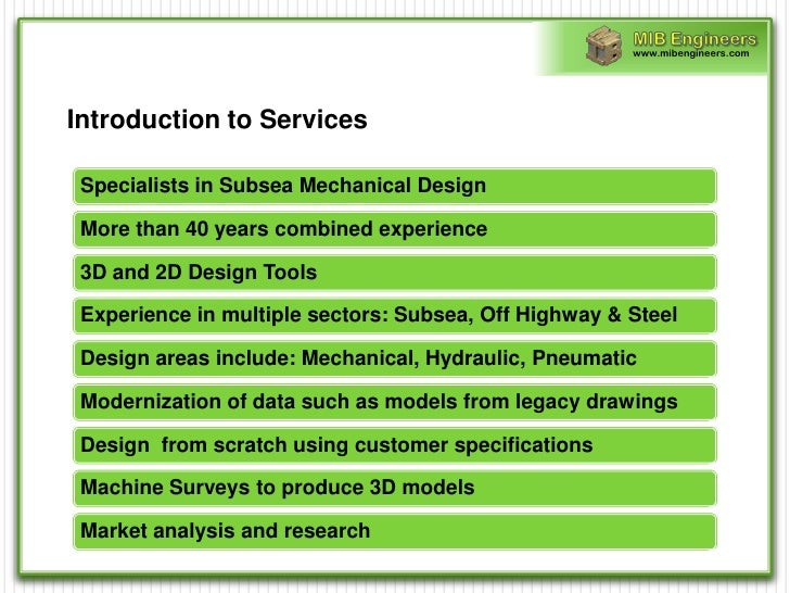www.mibengineers.comIntroduction to Services Specialists in Subsea Mechanical Design More than 40 years combined experienc...
