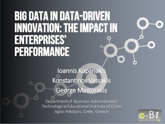 Big Data in Data-driven innovation: the impact in enterprises' performance Ioannis Kopanakis Konstantinos Vassakis George ...