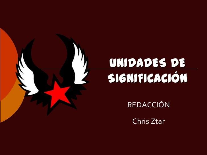 UNIDADES DESIGNIFICACIÓN   REDACCIÓN    Chris Ztar