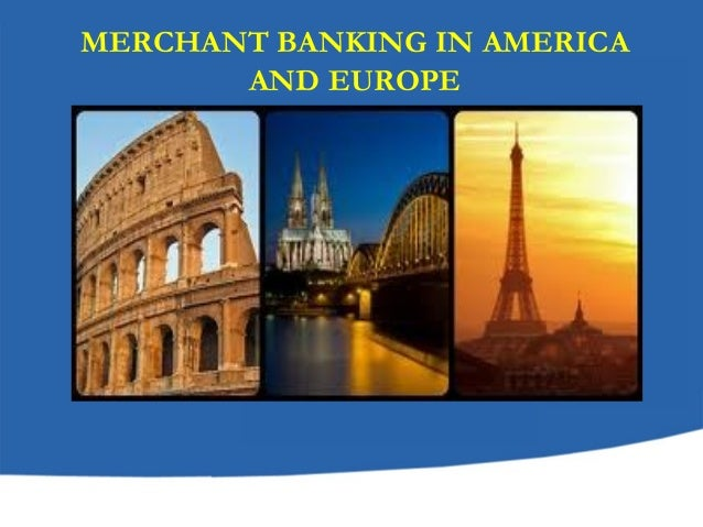 MERCHANT BANKING IN AMERICA AND EUROPE