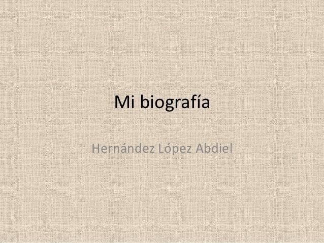 Mi biografíaHernández López Abdiel