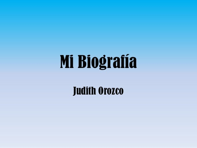 Mi Biografía  Judith Orozco