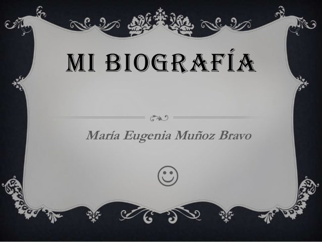 MI BIOGRAFÍA María Eugenia Muñoz Bravo  