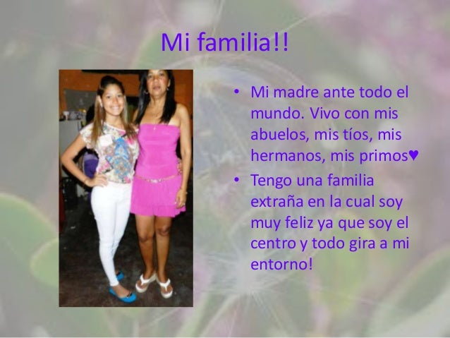 Mi familia!!      • Mi madre ante todo el        mundo. Vivo con mis        abuelos, mis tíos, mis        hermanos, mis pr...