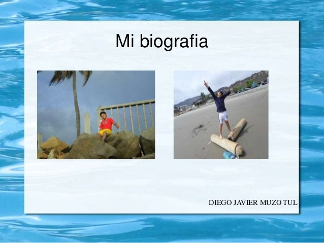 Mi biografia  DIEGO JAVIER MUZO TUL
