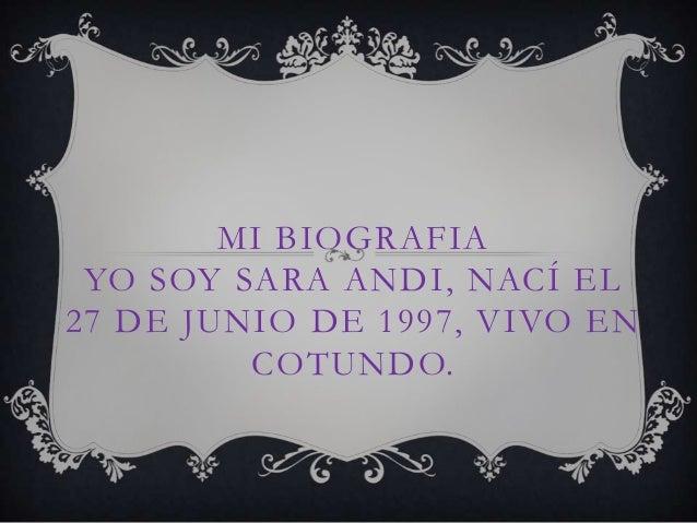 MI BIOGRAFIA YO SOY SARA ANDI, NACÍ EL 27 DE JUNIO DE 1997, VIVO EN COTUNDO.