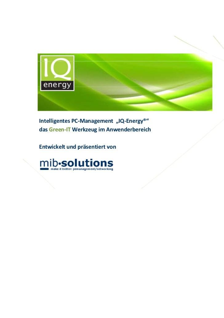 """IntelligentesPC‐Management""""IQ‐Energy®""""dasGreen‐IT WerkzeugimAnwenderbereichEntwickeltundpräsentiertvon"""