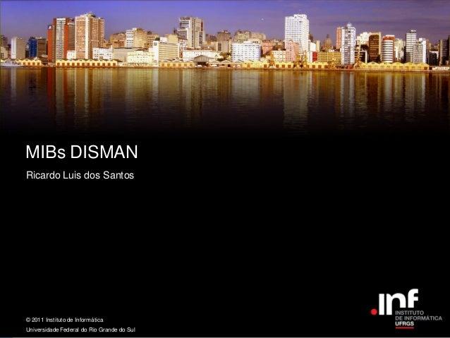 MIBs DISMANRicardo Luis dos Santos© 2011 Instituto de Informática                                            Instituto de ...