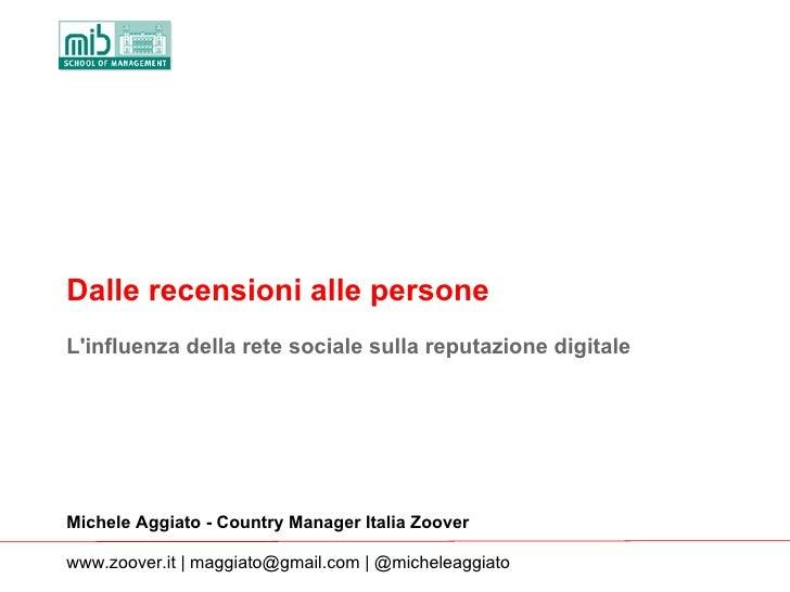 Dalle recensioni alle personeLinfluenza della rete sociale sulla reputazione digitaleMichele Aggiato - Country Manager Ita...