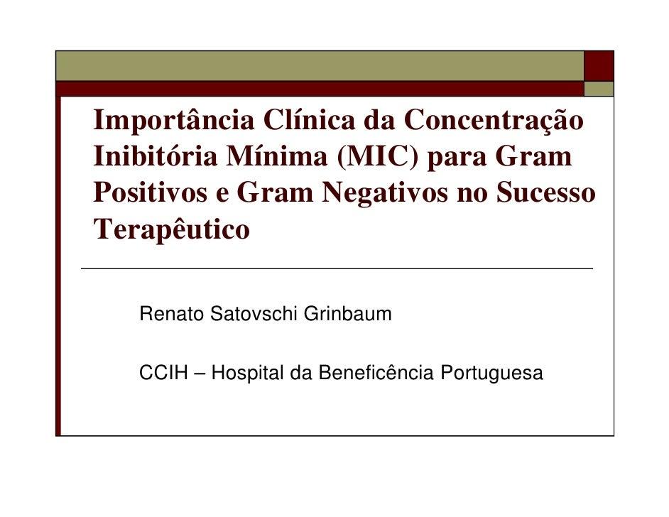 Importância Clínica da Concentração Inibitória Mínima (MIC) para Gram Positivos e Gram Negativos no Sucesso Terapêutico   ...