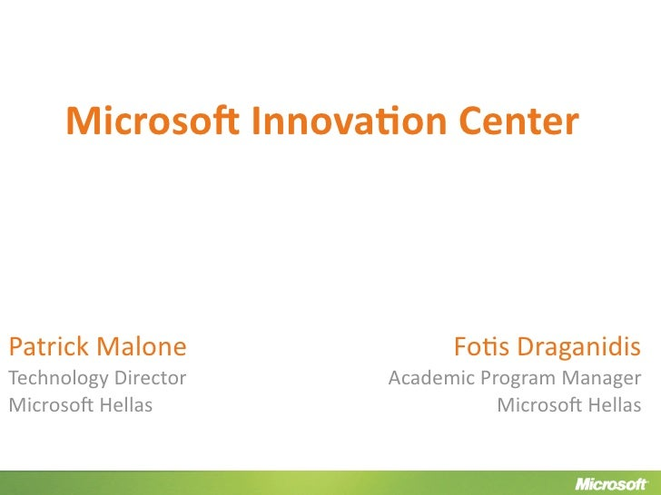 Microso' Innova-on Center     Patrick Malone              Fo#s Draganidis Technology Director   Academic Program Manager M...