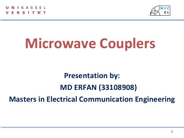 1 Microwave Couplers Presentation by: MD ERFAN (33108908) Masters in Electrical Communication Engineering