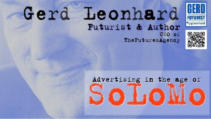 Gerd Leonhard     Futurist & Author                          CEO of                TheFuturesAgency        SoLoMo         ...