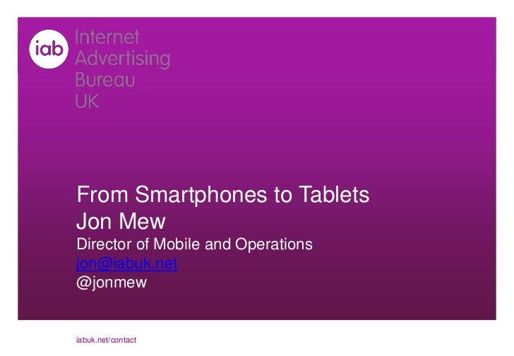 From Smartphones to TabletsJon MewDirector of Mobile and Operationsjon@iabuk.net@jonmewiabuk.net/contact