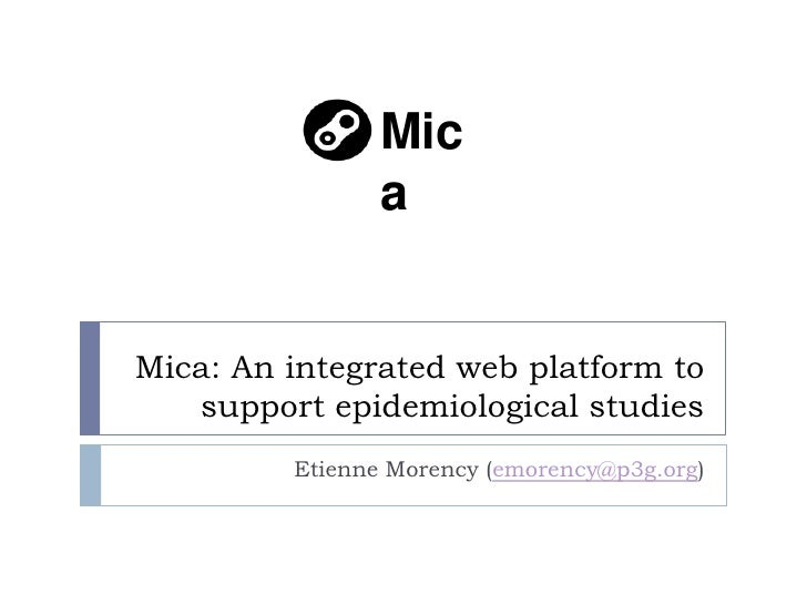 Mic                aMica: An integrated web platform to   support epidemiological studies         Etienne Morency (emorenc...