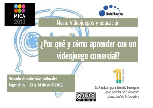 Mesa: Videojuegos y educación                   ¿Por qué y cómo aprender con un                         videojuego comerci...