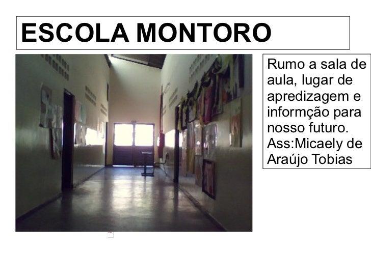 ESCOLA MONTORO                                               Rumo a sala de aula, lugar de apredizagem e info...