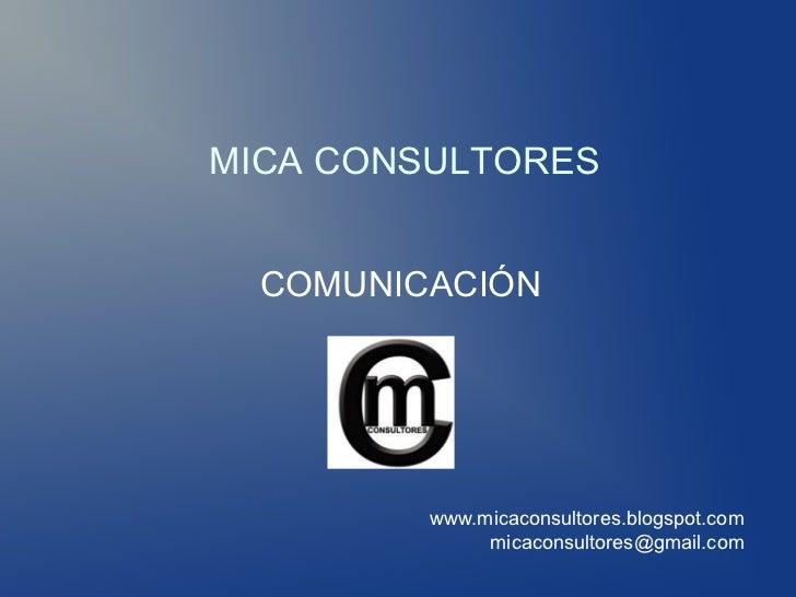 MICA CONSULTORES  COMUNICACIÓN         www.micaconsultores.blogspot.com              micaconsultores@gmail.com