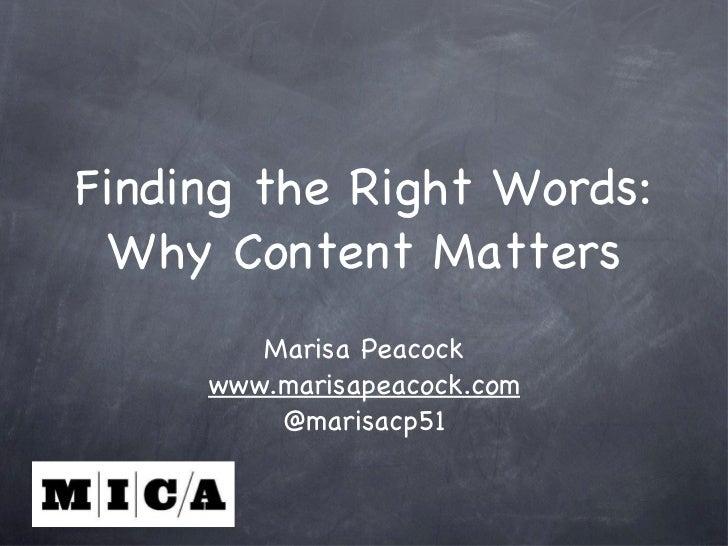Finding the Right Words: Why Content Matters <ul><li>Marisa Peacock </li></ul><ul><li>www.marisapeacock.com </li></ul><ul>...