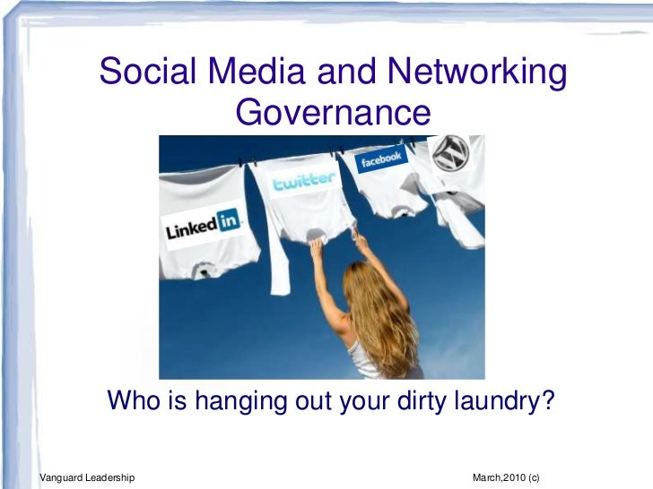 Social Media and Networking Governance<br />Who is hanging out your dirty laundry?<br />Vanguard Leadership<br />March,201...
