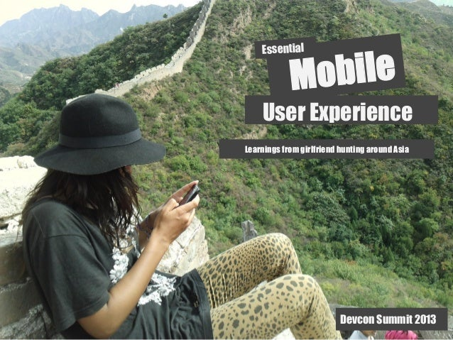 Essential  Mobile  User Experience Learnings from girlfriend hunting around Asia  Devcon Summit 2013