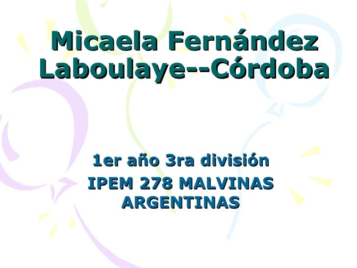 Micaela Fernández Laboulaye--Córdoba 1er año 3ra división IPEM 278 MALVINAS ARGENTINAS