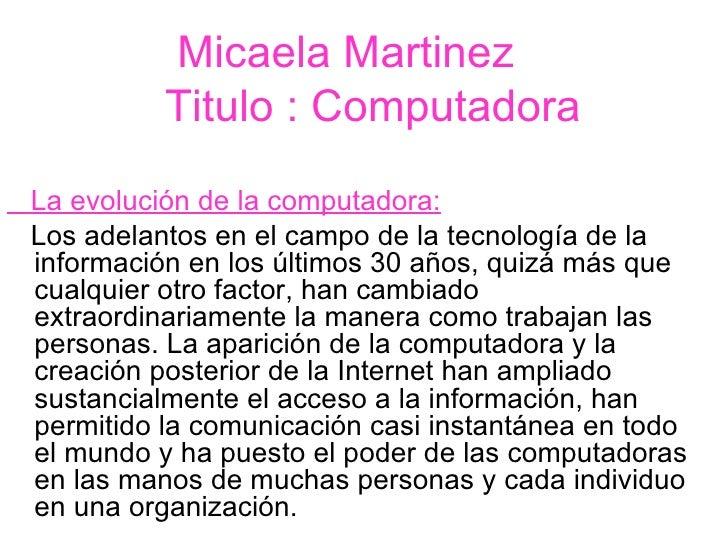 Micaela Martinez          Titulo : ComputadoraLa evolución de la computadora:Los adelantos en el campo de la tecnología de...
