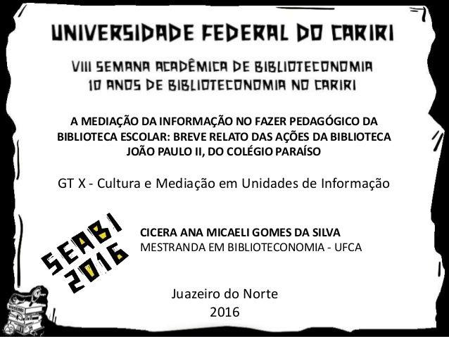 A MEDIAÇÃO DA INFORMAÇÃO NO FAZER PEDAGÓGICO DA BIBLIOTECA ESCOLAR: BREVE RELATO DAS AÇÕES DA BIBLIOTECA JOÃO PAULO II, DO...