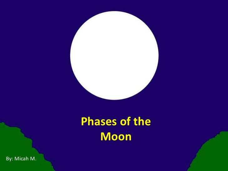 Phases of the Moon<br />By: Micah M.<br />