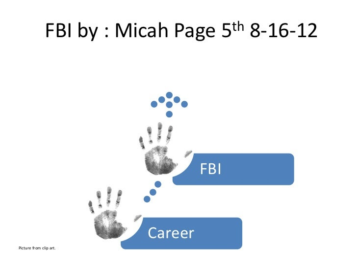 FBI by : Micah Page 5th 8-16-12                                   FBI                          CareerPicture from clip art.
