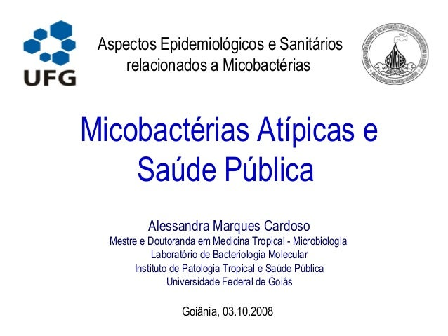 Aspectos Epidemiológicos e Sanitários  relacionados a Micobactérias  Micobactérias Atípicas e  Saúde Pública  Alessandra M...