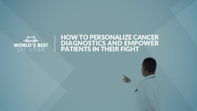 HOW TO PERSONALIZE CANCER DIAGNOSTICS AND EMPOWER PATIENTS IN THEIR FIGHT