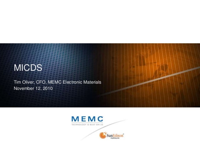 MICDS Tim Oliver, CFO, MEMC Electronic Materials November 12, 2010