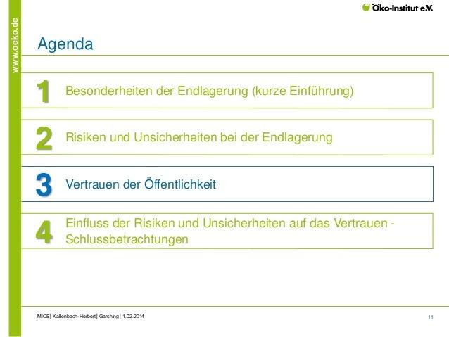 11 www.oeko.de MICE│Kallenbach-Herbert│Garching│1.02.2014 Agenda 1 Vertrauen der Öffentlichkeit 2 Risiken und Unsicherheit...