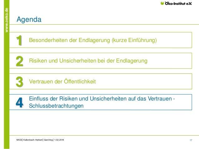 17 www.oeko.de MICE│Kallenbach-Herbert│Garching│1.02.2014 Agenda 1 Vertrauen der Öffentlichkeit 2 Risiken und Unsicherheit...