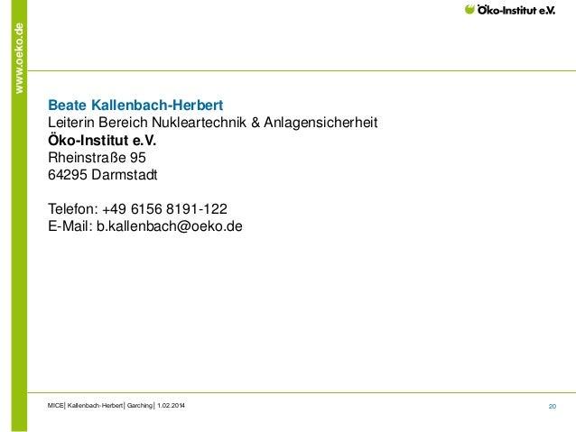 20 www.oeko.de Beate Kallenbach-Herbert Leiterin Bereich Nukleartechnik & Anlagensicherheit Öko-Institut e.V. Rheinstraße ...