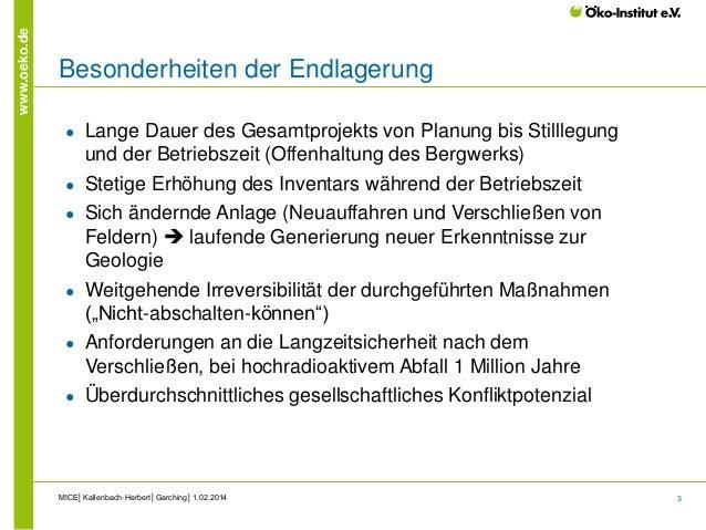 3 www.oeko.de Besonderheiten der Endlagerung ● Lange Dauer des Gesamtprojekts von Planung bis Stilllegung und der Betriebs...