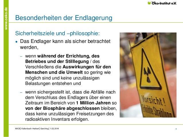 4 www.oeko.de Besonderheiten der Endlagerung Sicherheitsziele und –philosophie: ● Das Endlager kann als sicher betrachtet ...
