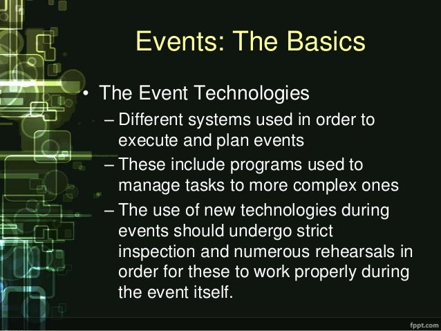 Events: The Basics• The Event Technologies  – Different systems used in order to    execute and plan events  – These inclu...