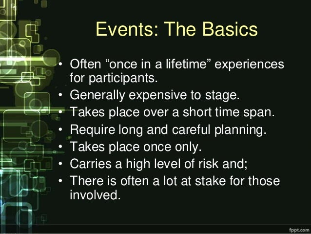 """Events: The Basics• Often """"once in a lifetime"""" experiences  for participants.• Generally expensive to stage.• Takes place ..."""