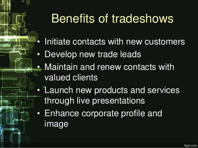 Benefits of tradeshows• Initiate contacts with new customers• Develop new trade leads• Maintain and renew contacts with  v...